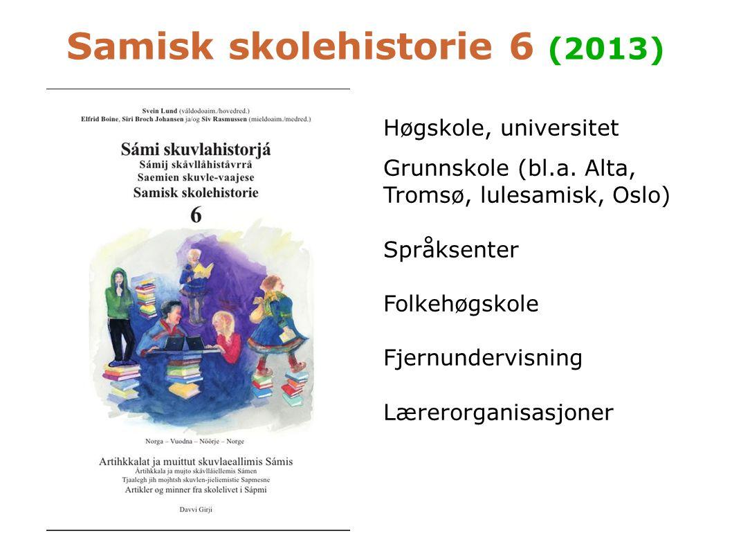 Samisk skolehistorie 6 (2013) Høgskole, universitet Grunnskole (bl.a. Alta, Tromsø, lulesamisk, Oslo) Språksenter Folkehøgskole Fjernundervisning Lære