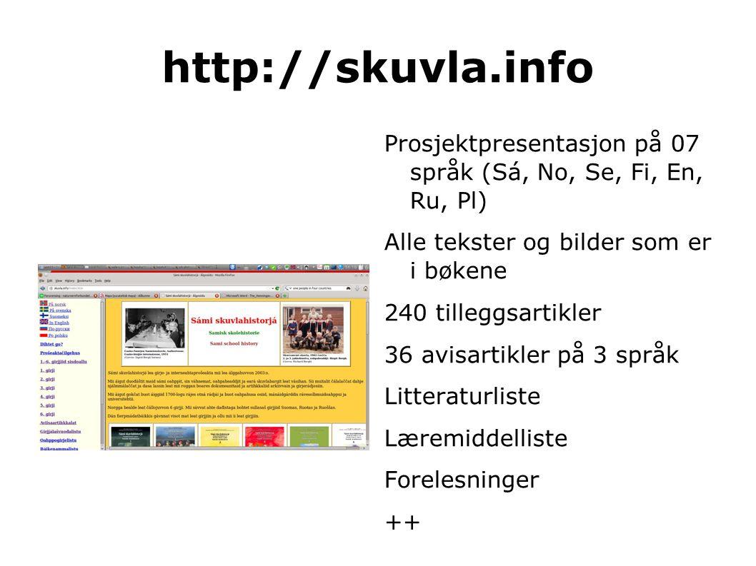 http://skuvla.info Prosjektpresentasjon på 07 språk (Sá, No, Se, Fi, En, Ru, Pl) Alle tekster og bilder som er i bøkene 240 tilleggsartikler 36 avisar