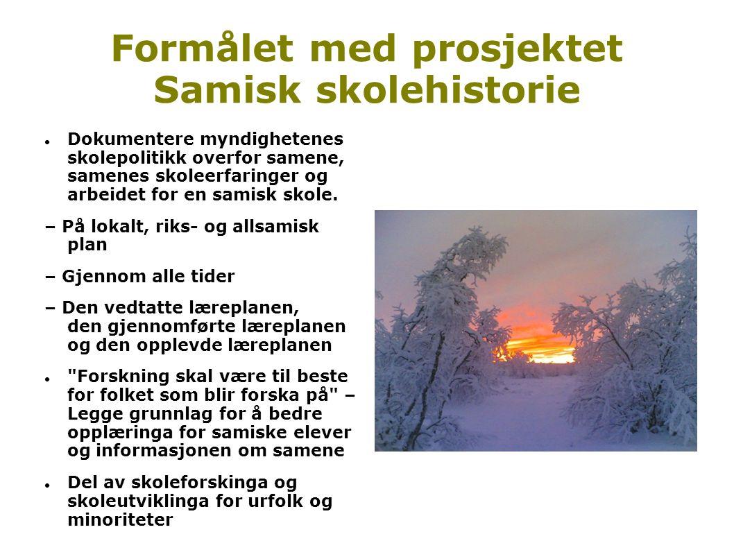 Formålet med prosjektet Samisk skolehistorie  Dokumentere myndighetenes skolepolitikk overfor samene, samenes skoleerfaringer og arbeidet for en sami
