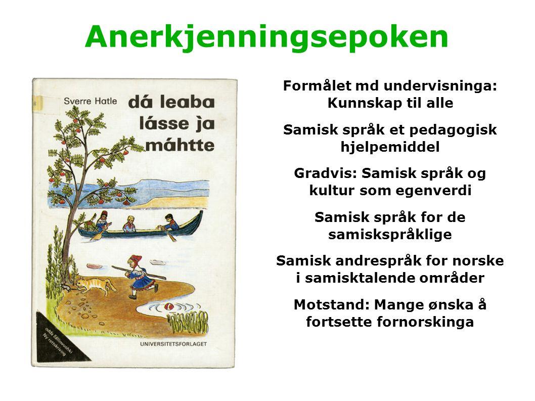 Anerkjenningsepoken Formålet md undervisninga: Kunnskap til alle Samisk språk et pedagogisk hjelpemiddel Gradvis: Samisk språk og kultur som egenverdi
