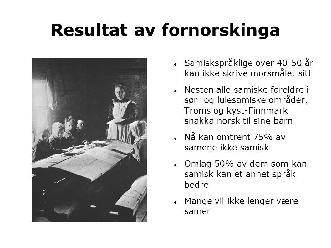 Resultat av fornorskinga  Samiskspråklige over 40-50 år kan ikke skrive morsmålet sitt  Nesten alle samiske foreldre i sør- og lulesamiske områder,