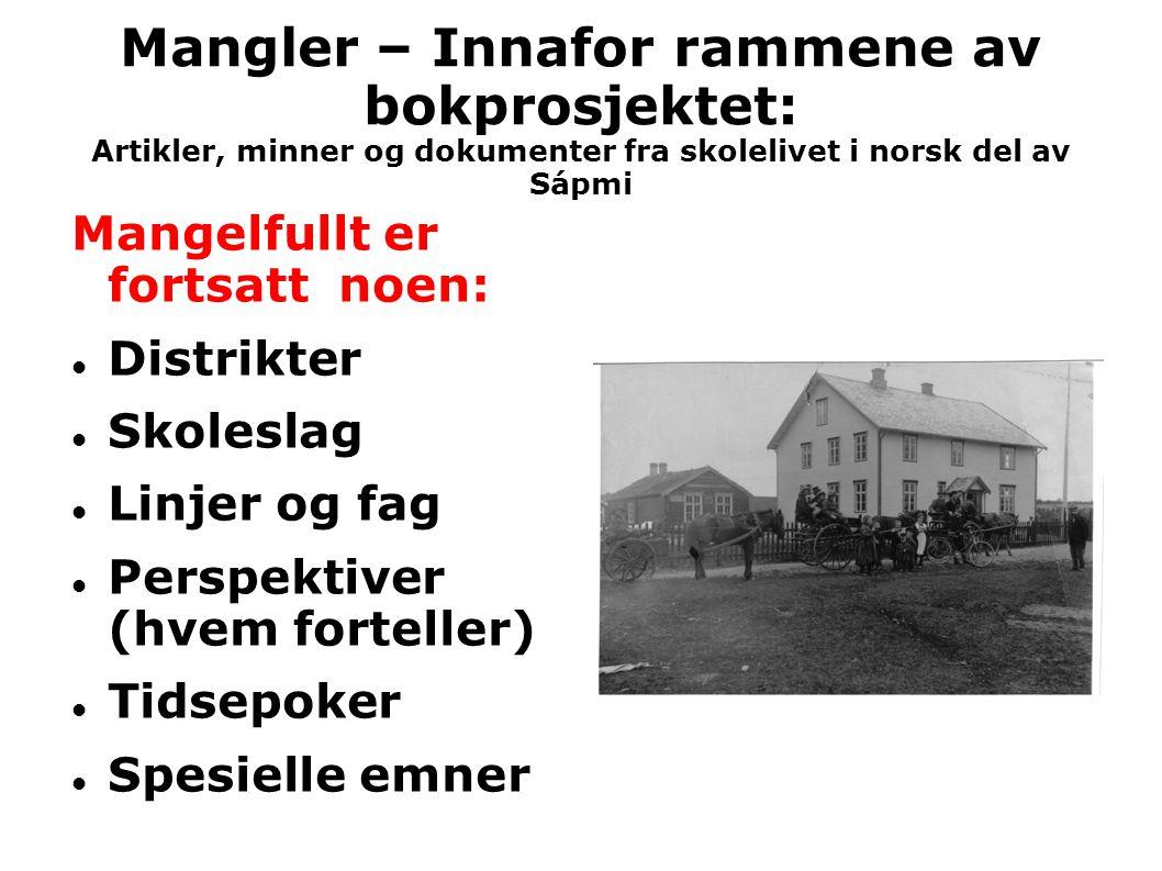 Mangler – Innafor rammene av bokprosjektet: Artikler, minner og dokumenter fra skolelivet i norsk del av Sápmi Mangelfullt er fortsatt noen:  Distrik