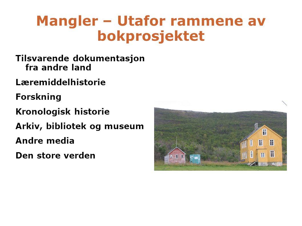 Mangler – Utafor rammene av bokprosjektet Tilsvarende dokumentasjon fra andre land Læremiddelhistorie Forskning Kronologisk historie Arkiv, bibliotek