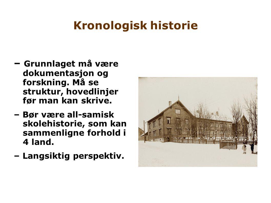 Kronologisk historie – Grunnlaget må være dokumentasjon og forskning. Må se struktur, hovedlinjer før man kan skrive. – Bør være all-samisk skolehisto