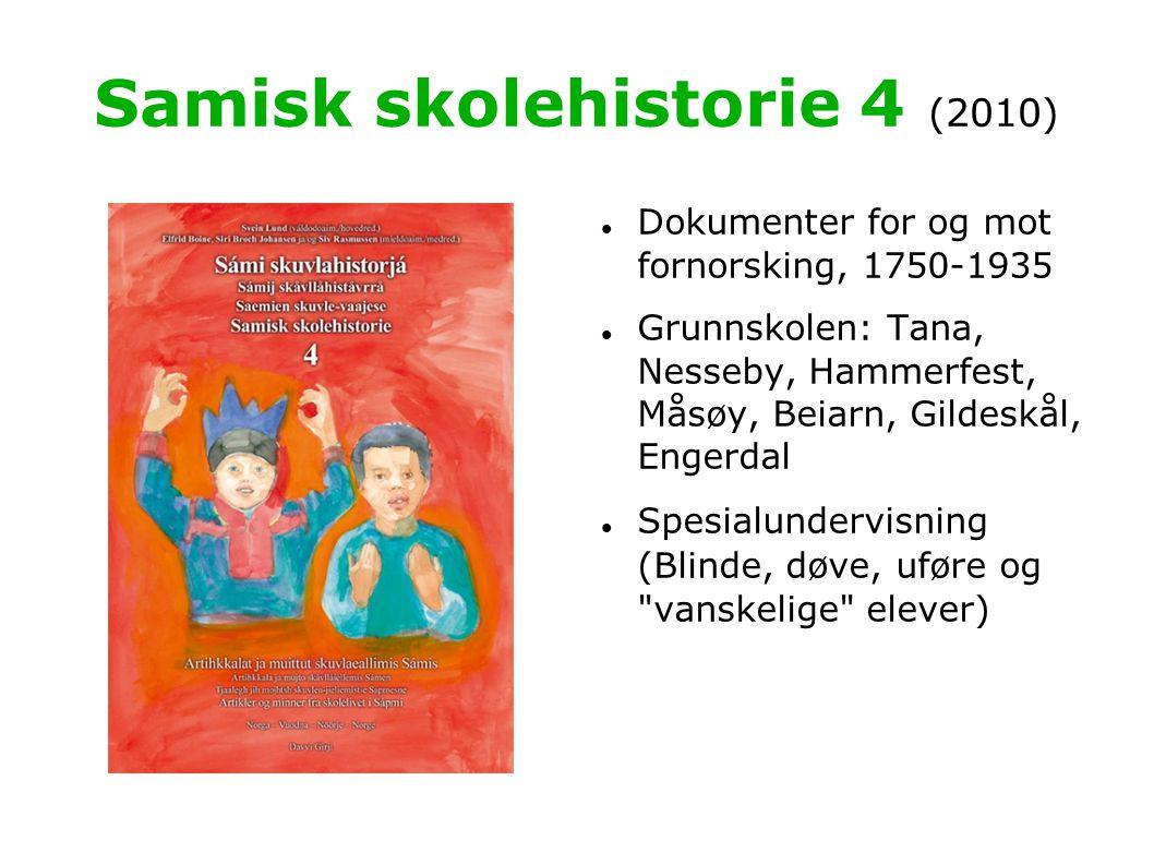 Samisk skolehistorie 4 (2010)  Dokumenter for og mot fornorsking, 1750-1935  Grunnskolen: Tana, Nesseby, Hammerfest, Måsøy, Beiarn, Gildeskål, Enger
