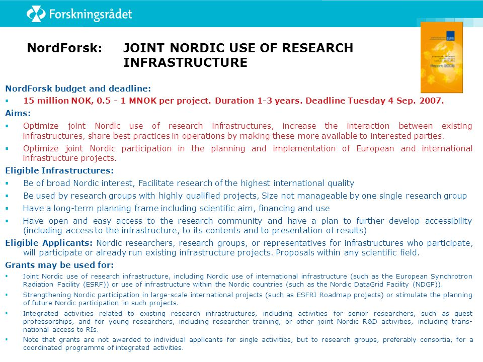 M ø ter: ECRI2007 – 4th European Conference on Research Infrastructure June 2007 Nasjonale Temam ø ter nye forslag H ø st 2007 Utlysninger: NordForsk: JOINT NORDIC USE OF RESEARCH INFRASTRUCTURE 2007 4 Sep.
