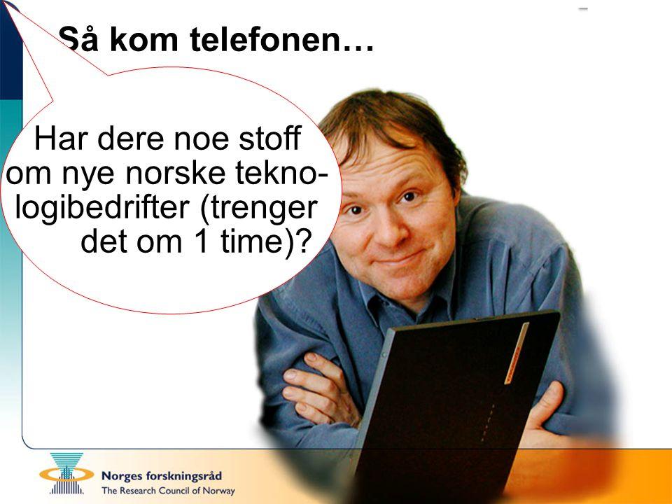 Så kom telefonen… Har dere noe stoff om nye norske tekno- logibedrifter (trenger det om 1 time)?