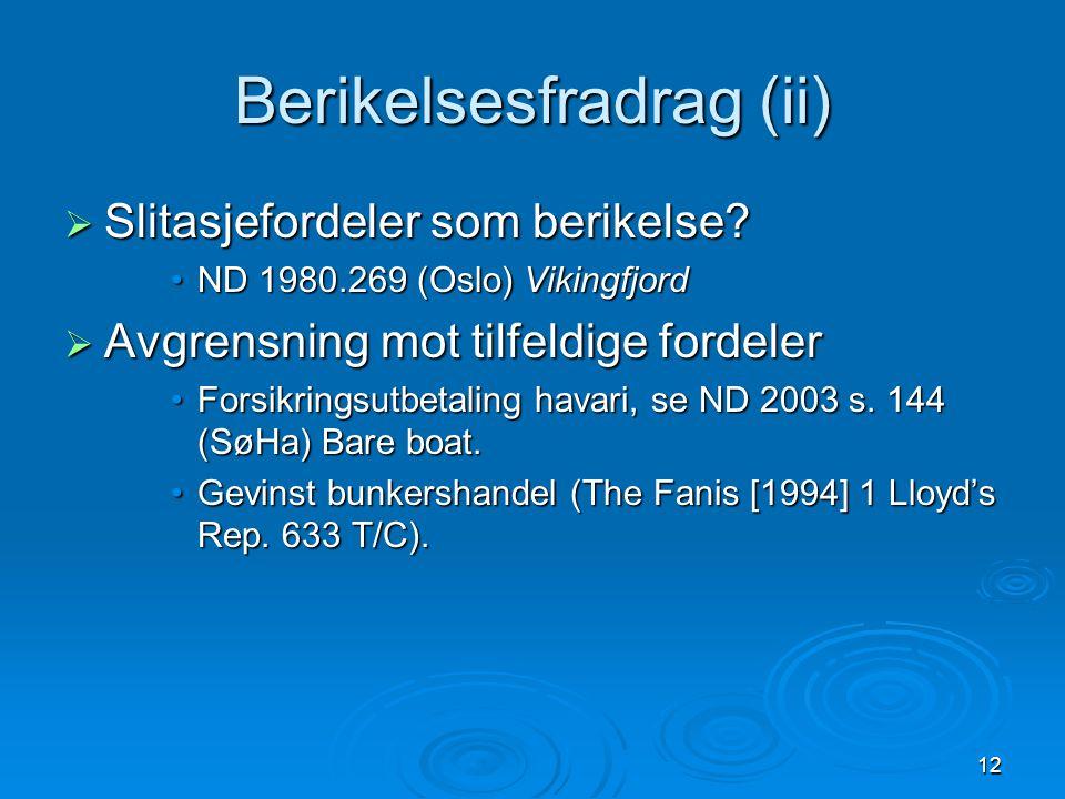12 Berikelsesfradrag (ii)  Slitasjefordeler som berikelse? •ND 1980.269 (Oslo) Vikingfjord  Avgrensning mot tilfeldige fordeler •Forsikringsutbetali