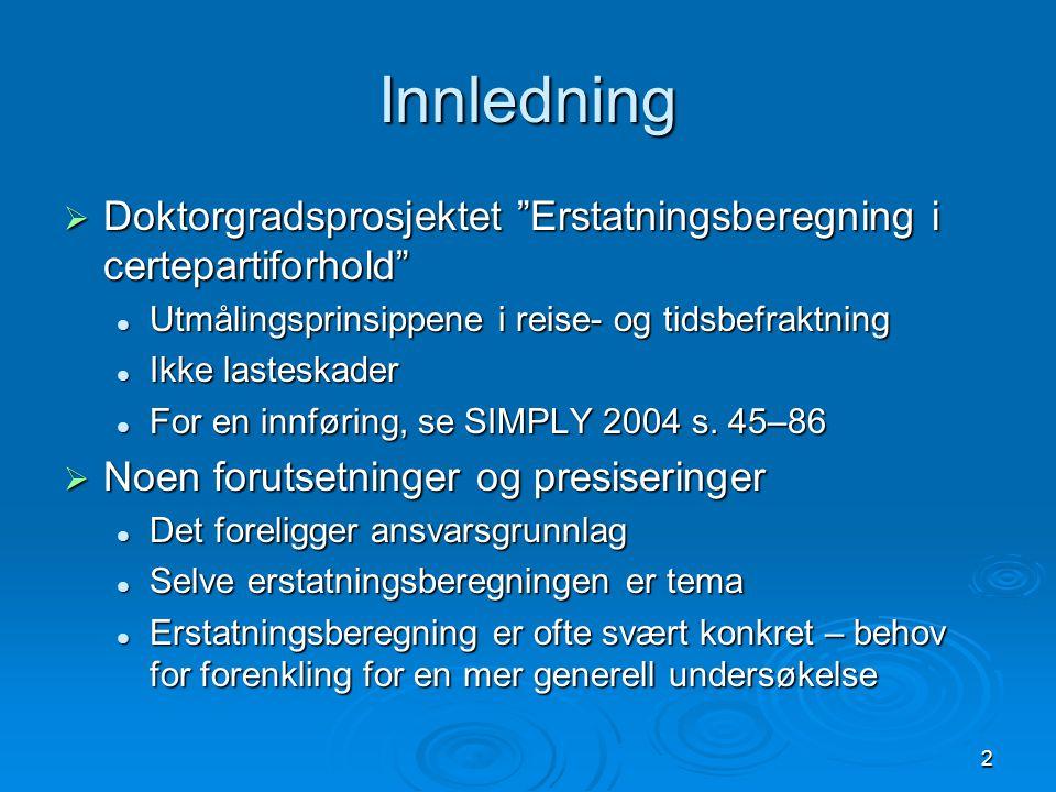 2 Innledning  Doktorgradsprosjektet Erstatningsberegning i certepartiforhold  Utmålingsprinsippene i reise- og tidsbefraktning  Ikke lasteskader  For en innføring, se SIMPLY 2004 s.
