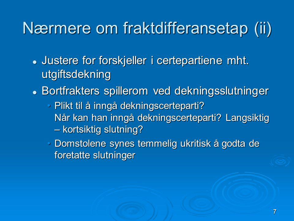 7 Nærmere om fraktdifferansetap (ii)  Justere for forskjeller i certepartiene mht.