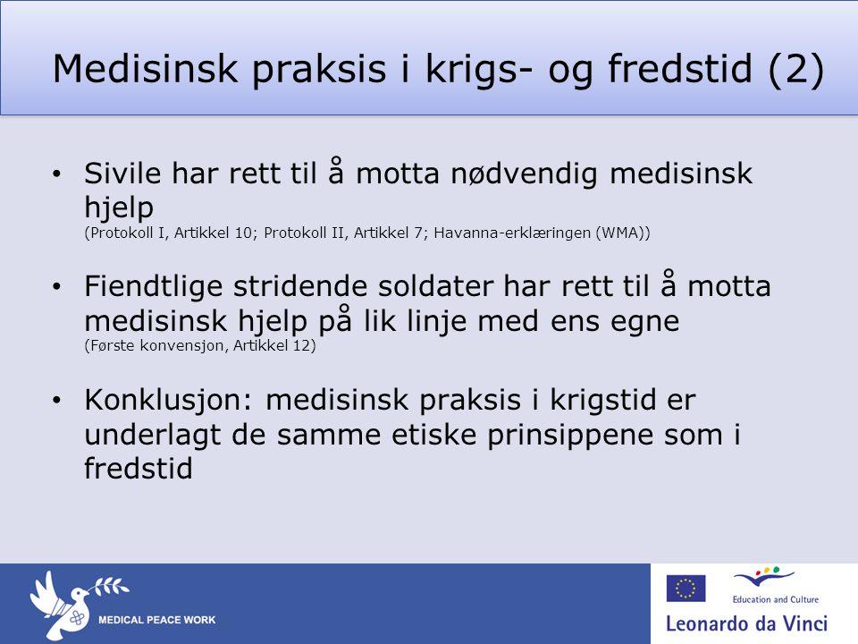 Medisinsk praksis i krigs- og fredstid (2) • Sivile har rett til å motta nødvendig medisinsk hjelp (Protokoll I, Artikkel 10; Protokoll II, Artikkel 7