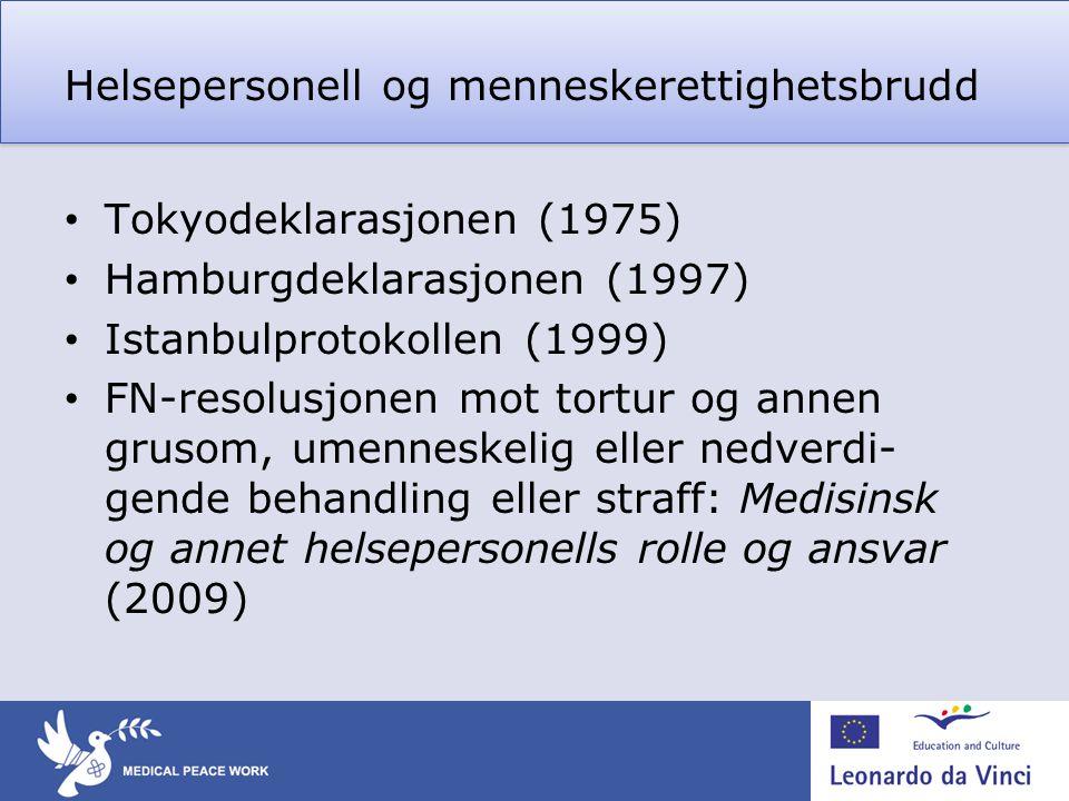 Helsepersonell og menneskerettighetsbrudd • Tokyodeklarasjonen (1975) • Hamburgdeklarasjonen (1997) • Istanbulprotokollen (1999) • FN-resolusjonen mot