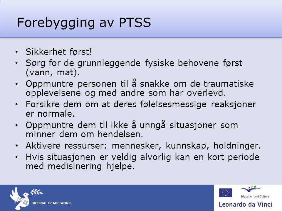 Forebygging av PTSS • Sikkerhet først! • Sørg for de grunnleggende fysiske behovene først (vann, mat). • Oppmuntre personen til å snakke om de traumat