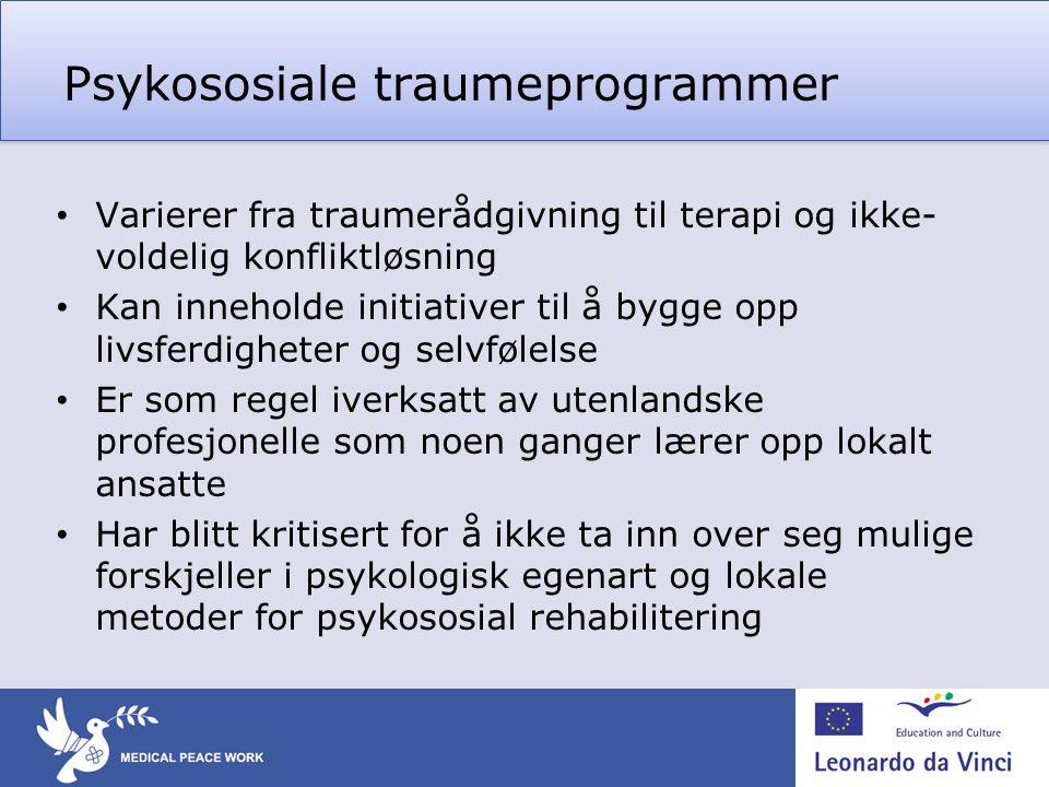 Psykososiale traumeprogrammer • Varierer fra traumerådgivning til terapi og ikke- voldelig konfliktløsning • Kan inneholde initiativer til å bygge opp