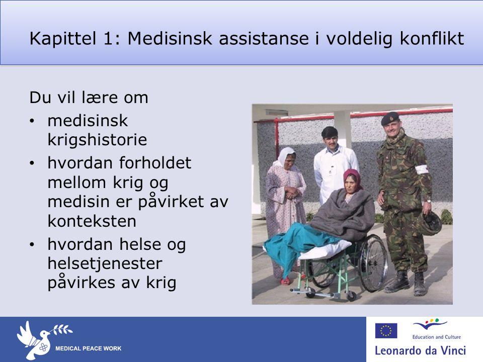 Kapittel 1: Medisinsk assistanse i voldelig konflikt Du vil lære om • medisinsk krigshistorie • hvordan forholdet mellom krig og medisin er påvirket a