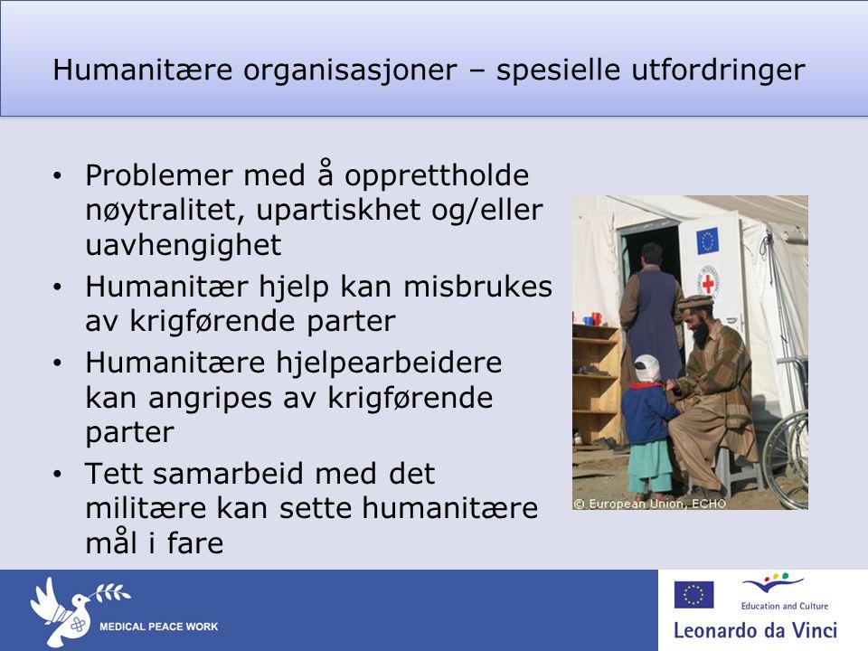 Humanitære organisasjoner – spesielle utfordringer • Problemer med å opprettholde nøytralitet, upartiskhet og/eller uavhengighet • Humanitær hjelp kan
