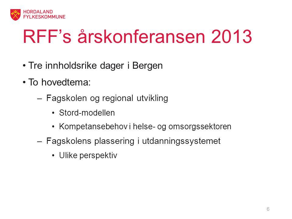 RFF's årskonferansen 2013 •Tre innholdsrike dager i Bergen •To hovedtema: –Fagskolen og regional utvikling •Stord-modellen •Kompetansebehov i helse- og omsorgssektoren –Fagskolens plassering i utdanningssystemet •Ulike perspektiv 6