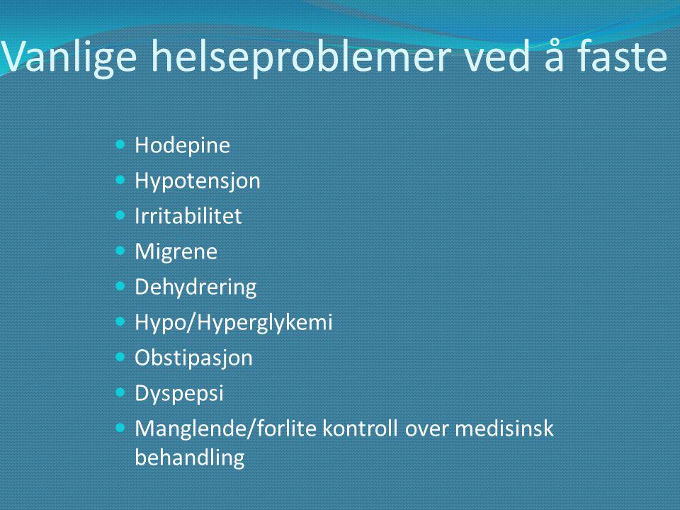 Vanlige helseproblemer ved å faste  Hodepine  Hypotensjon  Irritabilitet  Migrene  Dehydrering  Hypo/Hyperglykemi  Obstipasjon  Dyspepsi  Man