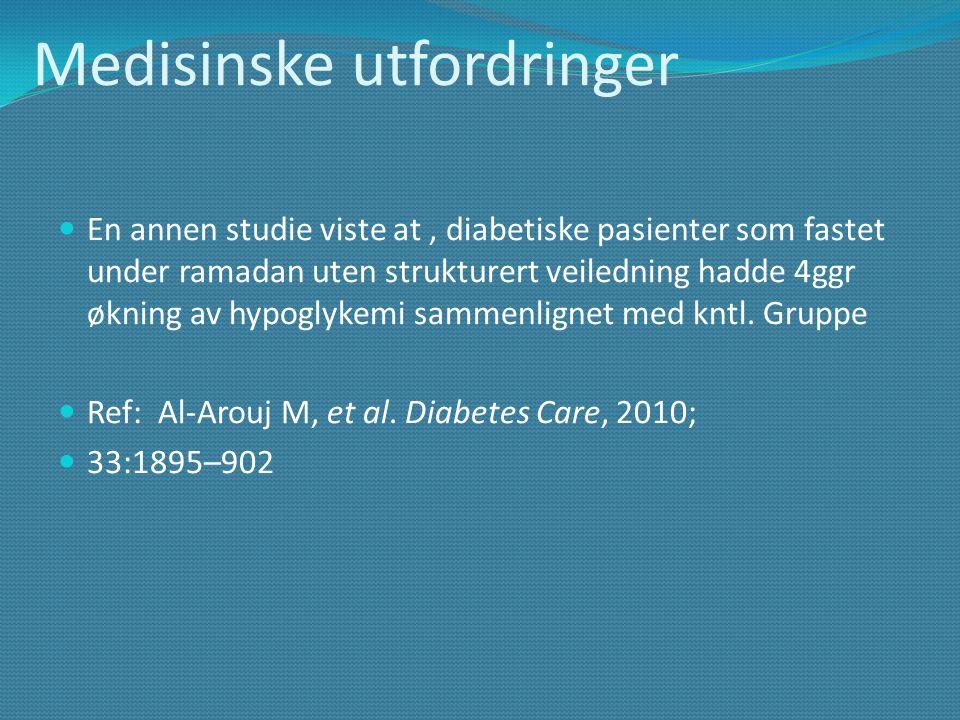 Medisinske utfordringer  En annen studie viste at, diabetiske pasienter som fastet under ramadan uten strukturert veiledning hadde 4ggr økning av hyp
