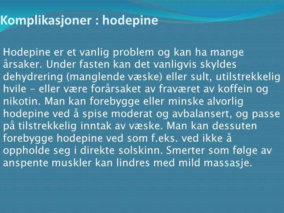 Komplikasjoner : hodepine Hodepine er et vanlig problem og kan ha mange årsaker. Under fasten kan det vanligvis skyldes dehydrering (manglende væske)