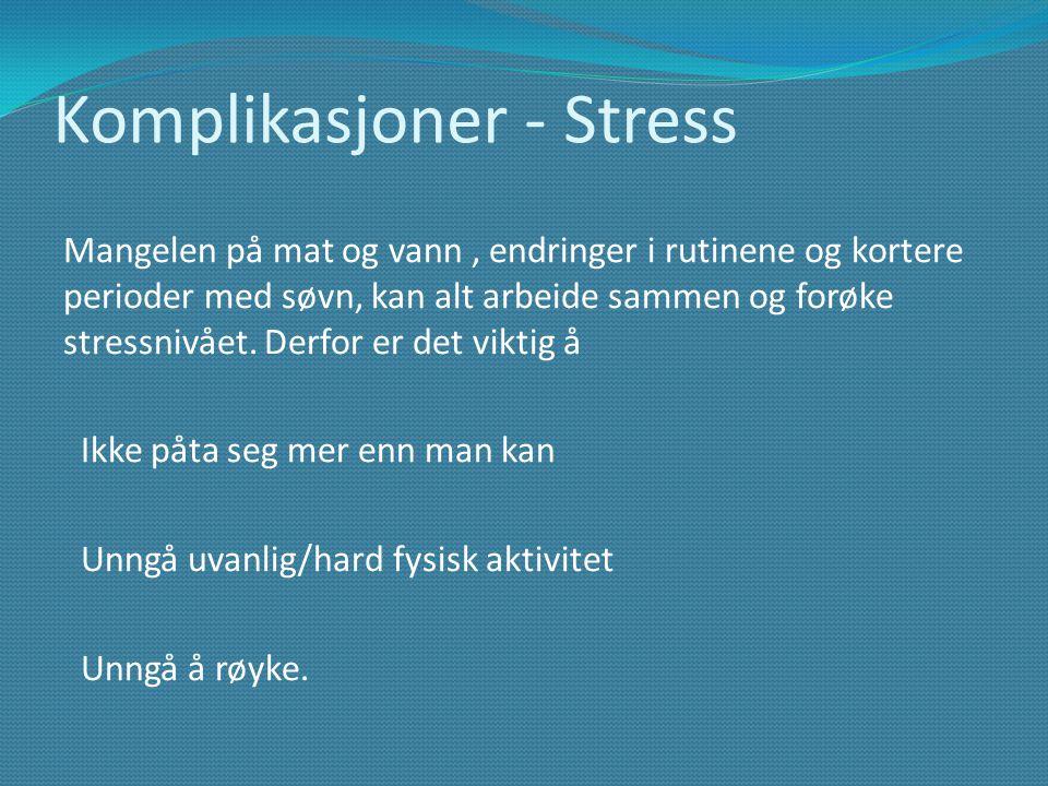 Komplikasjoner - Stress Mangelen på mat og vann, endringer i rutinene og kortere perioder med søvn, kan alt arbeide sammen og forøke stressnivået. Der