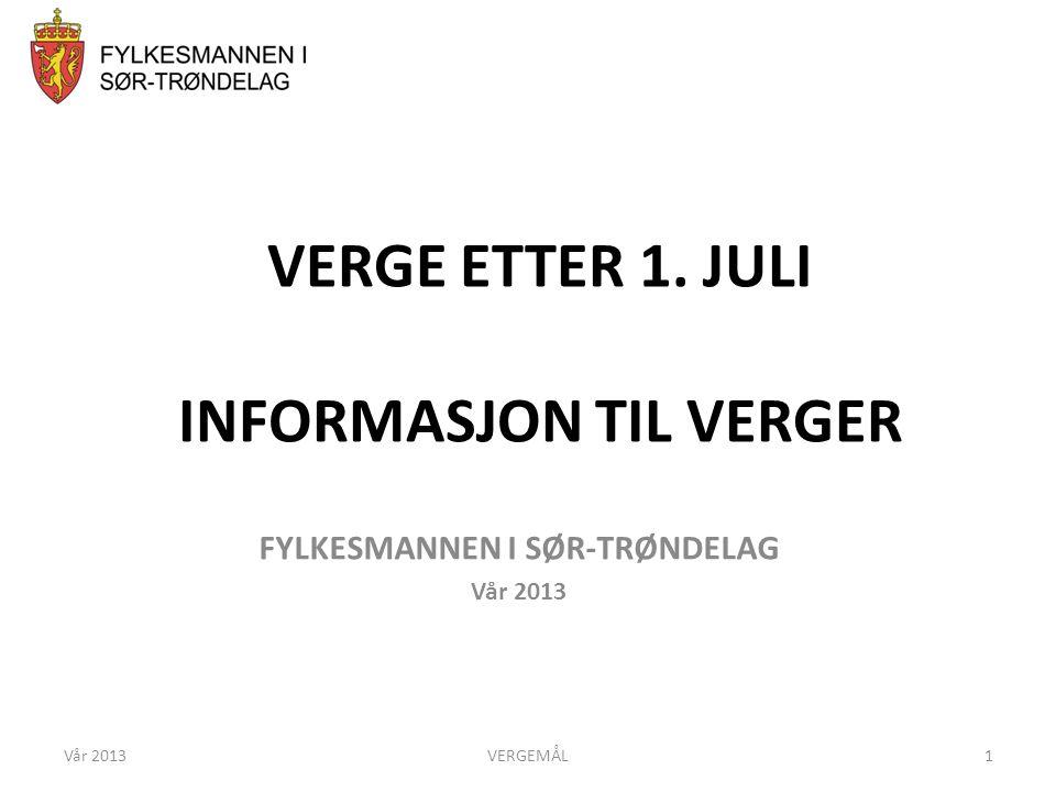 VERGE ETTER 1. JULI INFORMASJON TIL VERGER FYLKESMANNEN I SØR-TRØNDELAG Vår 2013 1VERGEMÅL