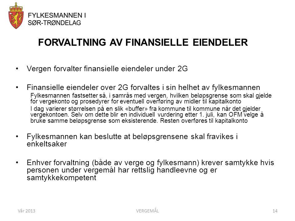 Vår 2013VERGEMÅL14 FORVALTNING AV FINANSIELLE EIENDELER •Vergen forvalter finansielle eiendeler under 2G •Finansielle eiendeler over 2G forvaltes i si