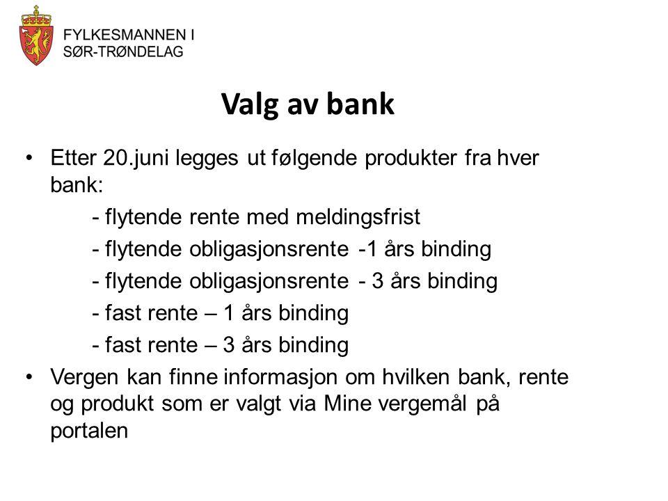 Valg av bank •Etter 20.juni legges ut følgende produkter fra hver bank: - flytende rente med meldingsfrist - flytende obligasjonsrente -1 års binding