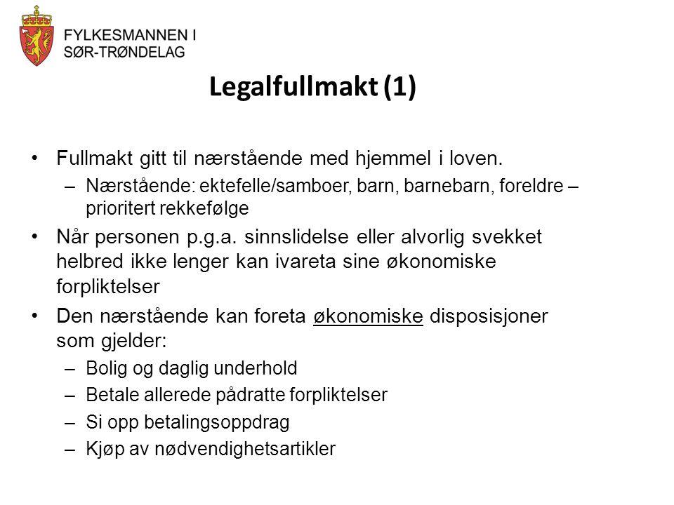 Legalfullmakt (1) •Fullmakt gitt til nærstående med hjemmel i loven. –Nærstående: ektefelle/samboer, barn, barnebarn, foreldre – prioritert rekkefølge