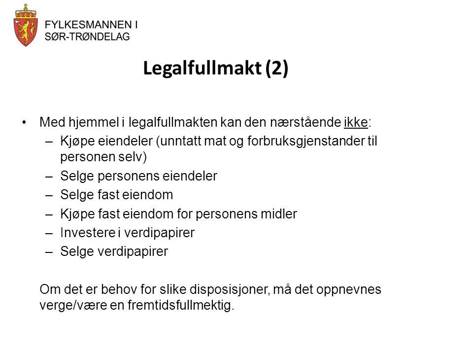 Legalfullmakt (2) •Med hjemmel i legalfullmakten kan den nærstående ikke: –Kjøpe eiendeler (unntatt mat og forbruksgjenstander til personen selv) –Sel
