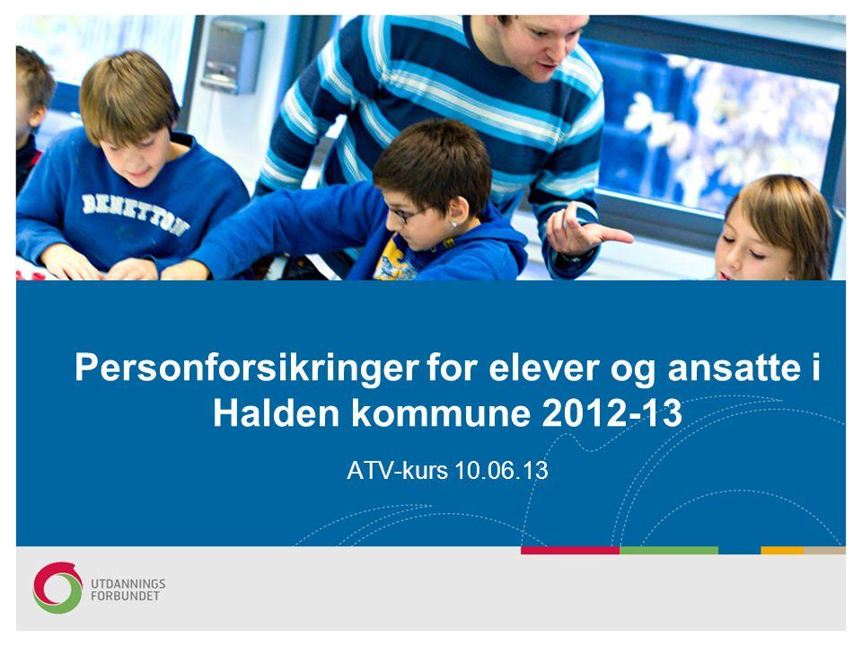 Personforsikringer for elever og ansatte i Halden kommune 2012-13 ATV-kurs 10.06.13