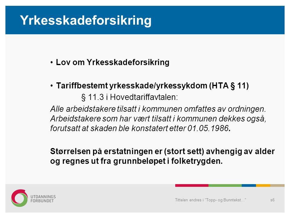 Yrkesskadeforsikring •Lov om Yrkesskadeforsikring •Tariffbestemt yrkesskade/yrkessykdom (HTA § 11) § 11.3 i Hovedtariffavtalen: Alle arbeidstakere til