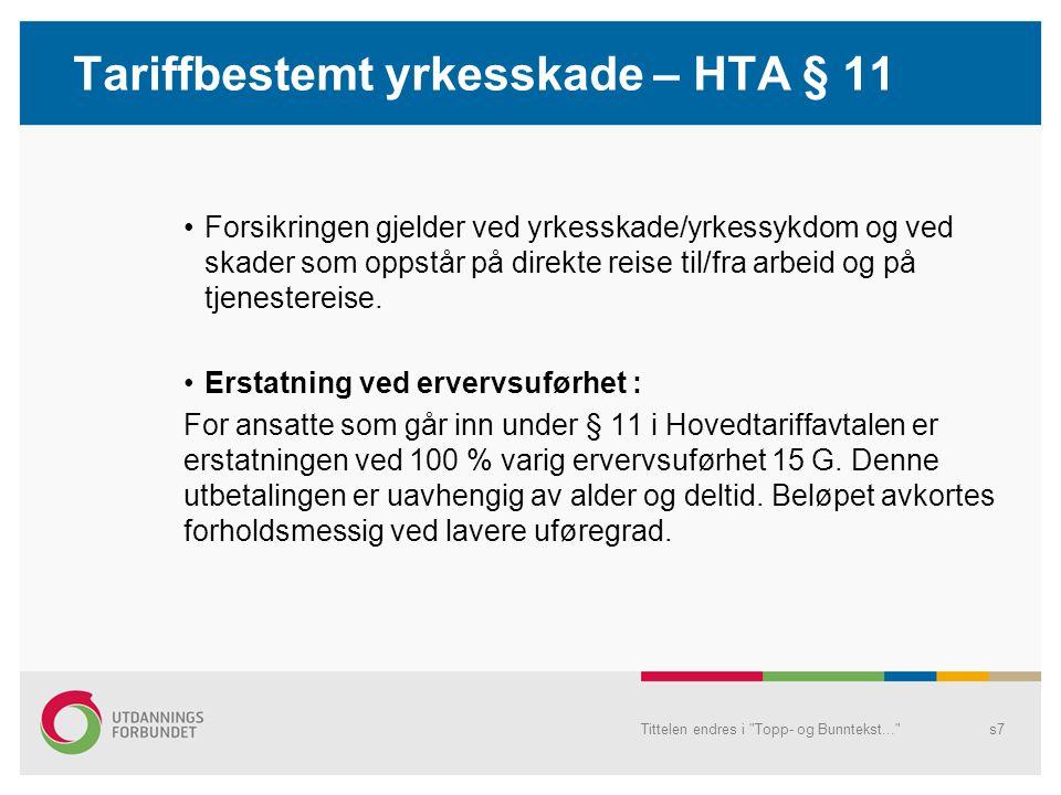 Tariffbestemt yrkesskade – HTA § 11 •Forsikringen gjelder ved yrkesskade/yrkessykdom og ved skader som oppstår på direkte reise til/fra arbeid og på t