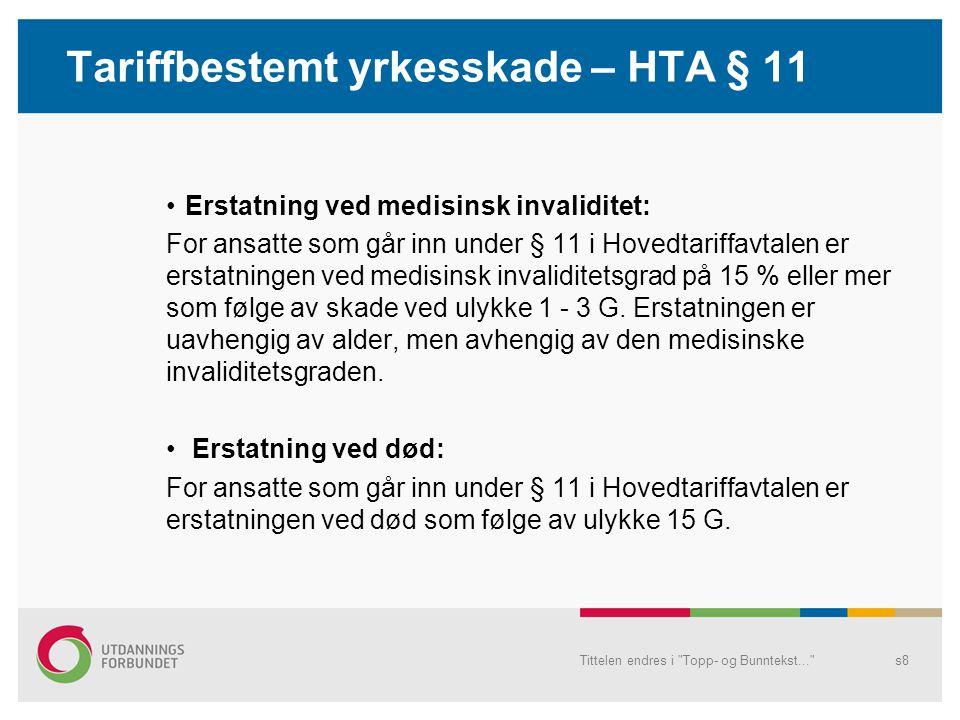 Tariffbestemt yrkesskade – HTA § 11 •Erstatning ved medisinsk invaliditet: For ansatte som går inn under § 11 i Hovedtariffavtalen er erstatningen ved