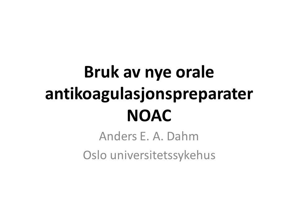 Bruk av nye orale antikoagulasjonspreparater NOAC Anders E. A. Dahm Oslo universitetssykehus