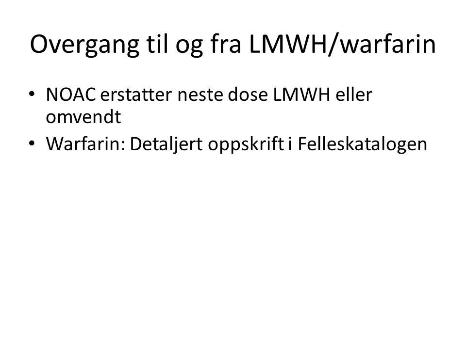 Overgang til og fra LMWH/warfarin • NOAC erstatter neste dose LMWH eller omvendt • Warfarin: Detaljert oppskrift i Felleskatalogen