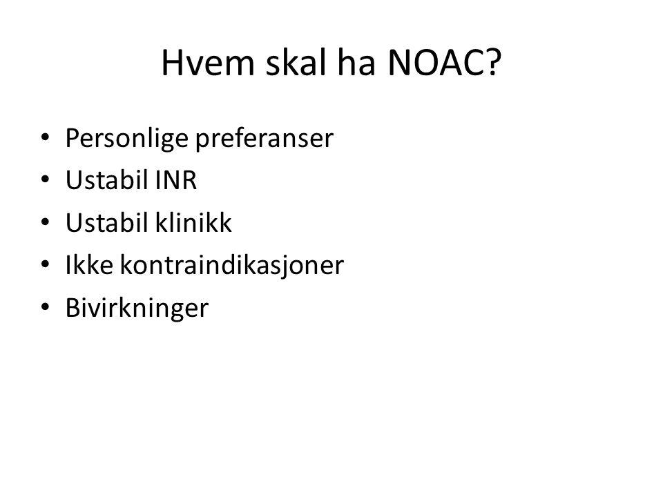 Hvem skal ha NOAC? • Personlige preferanser • Ustabil INR • Ustabil klinikk • Ikke kontraindikasjoner • Bivirkninger