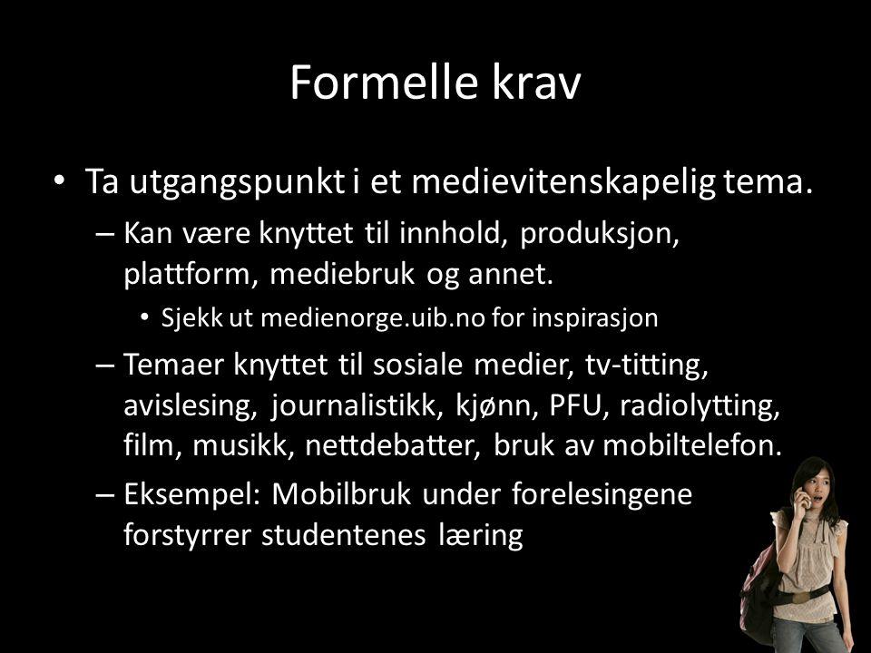 Formelle krav • Ta utgangspunkt i et medievitenskapelig tema.