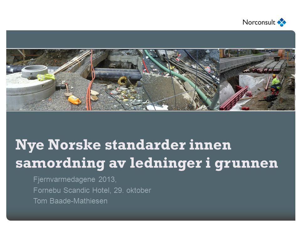 Nye Norske standarder innen samordning av ledninger i grunnen Fjernvarmedagene 2013, Fornebu Scandic Hotel, 29. oktober Tom Baade-Mathiesen