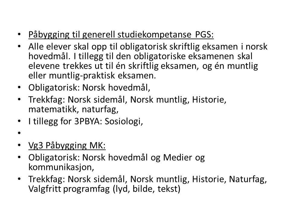 • Påbygging til generell studiekompetanse PGS: • Alle elever skal opp til obligatorisk skriftlig eksamen i norsk hovedmål. I tillegg til den obligator