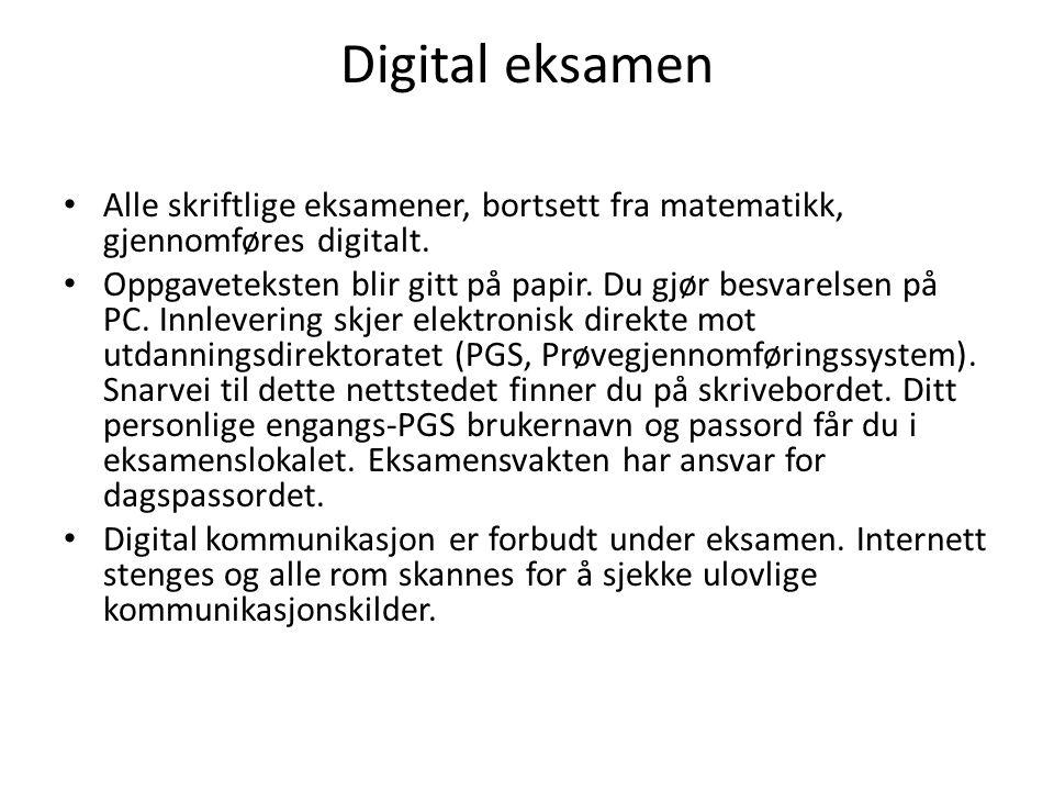 Digital eksamen • Alle skriftlige eksamener, bortsett fra matematikk, gjennomføres digitalt. • Oppgaveteksten blir gitt på papir. Du gjør besvarelsen