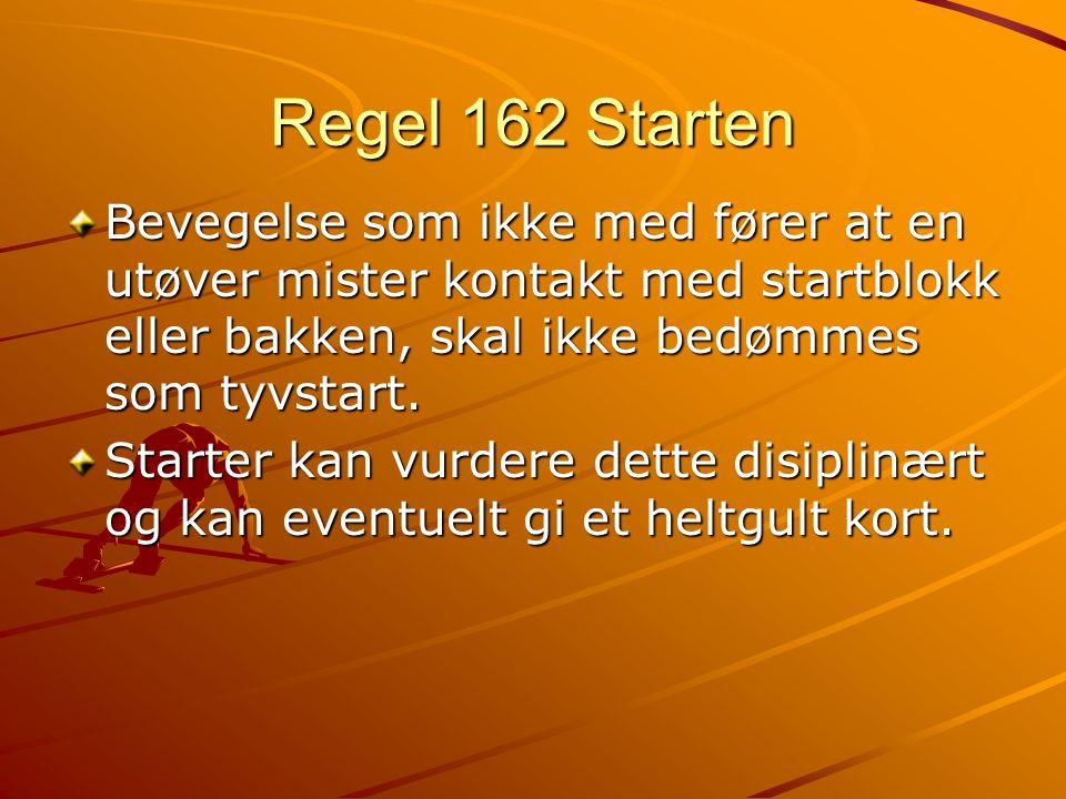 Regel 162 Starten Bevegelse som ikke med fører at en utøver mister kontakt med startblokk eller bakken, skal ikke bedømmes som tyvstart.