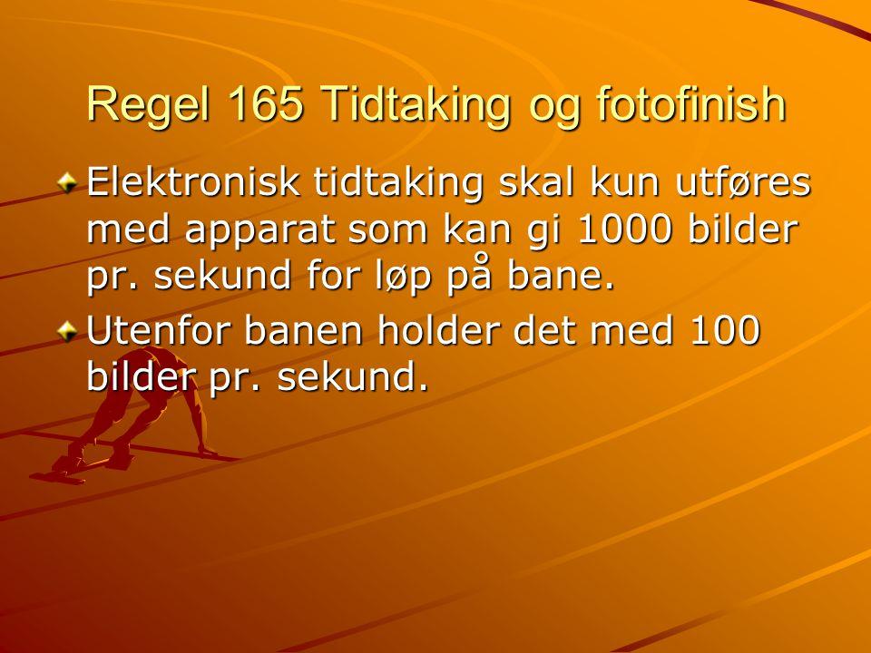 Regel 165 Tidtaking og fotofinish Elektronisk tidtaking skal kun utføres med apparat som kan gi 1000 bilder pr.