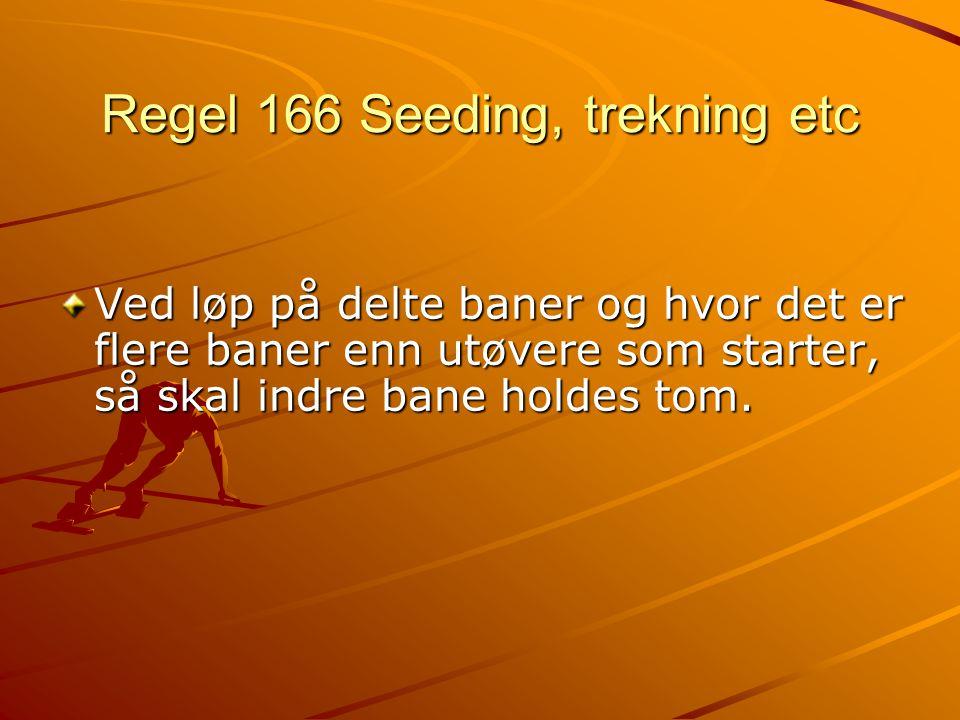 Regel 166 Seeding, trekning etc Ved løp på delte baner og hvor det er flere baner enn utøvere som starter, så skal indre bane holdes tom.