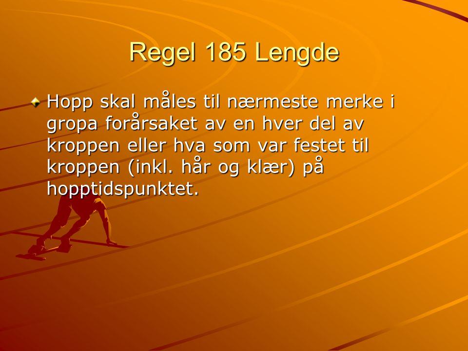 Regel 185 Lengde Hopp skal måles til nærmeste merke i gropa forårsaket av en hver del av kroppen eller hva som var festet til kroppen (inkl.