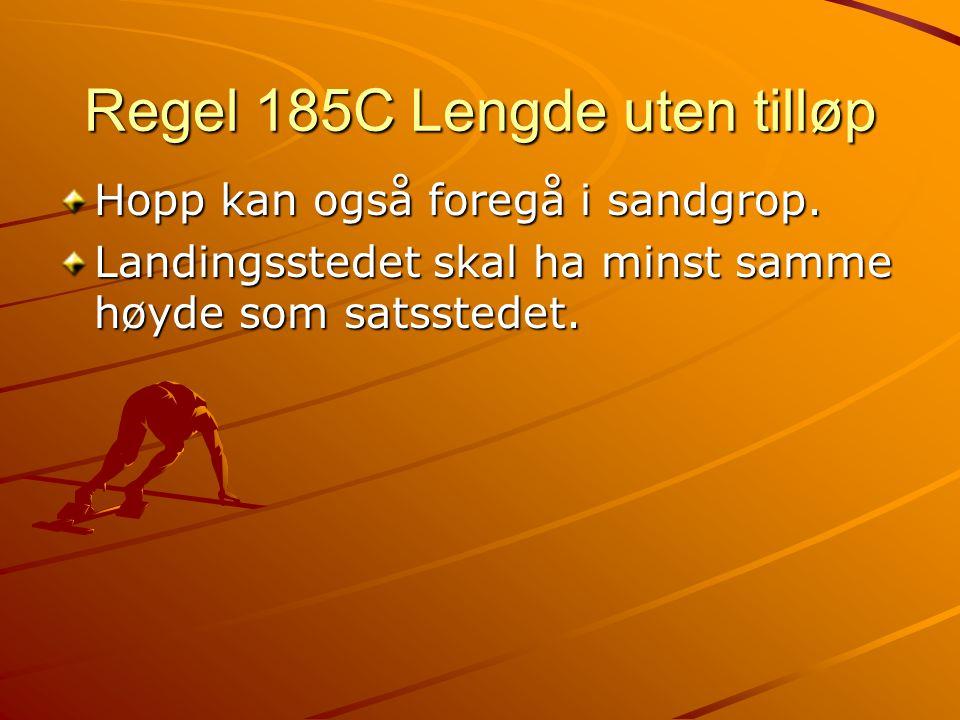 Regel 185C Lengde uten tilløp Hopp kan også foregå i sandgrop.