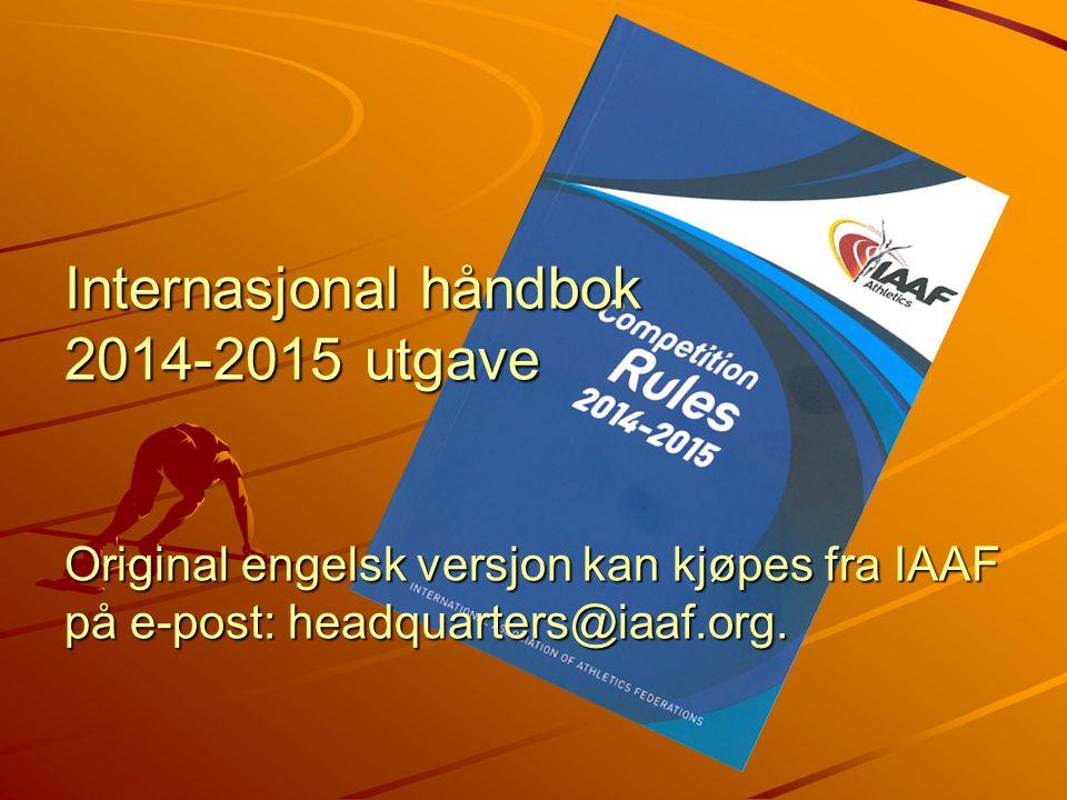 Internasjonal håndbok 2014-2015 utgave Original engelsk versjon kan kjøpes fra IAAF på e-post: headquarters@iaaf.org.