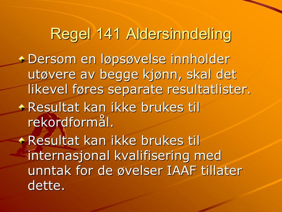 Regel 141 Aldersinndeling Dersom en løpsøvelse innholder utøvere av begge kjønn, skal det likevel føres separate resultatlister.