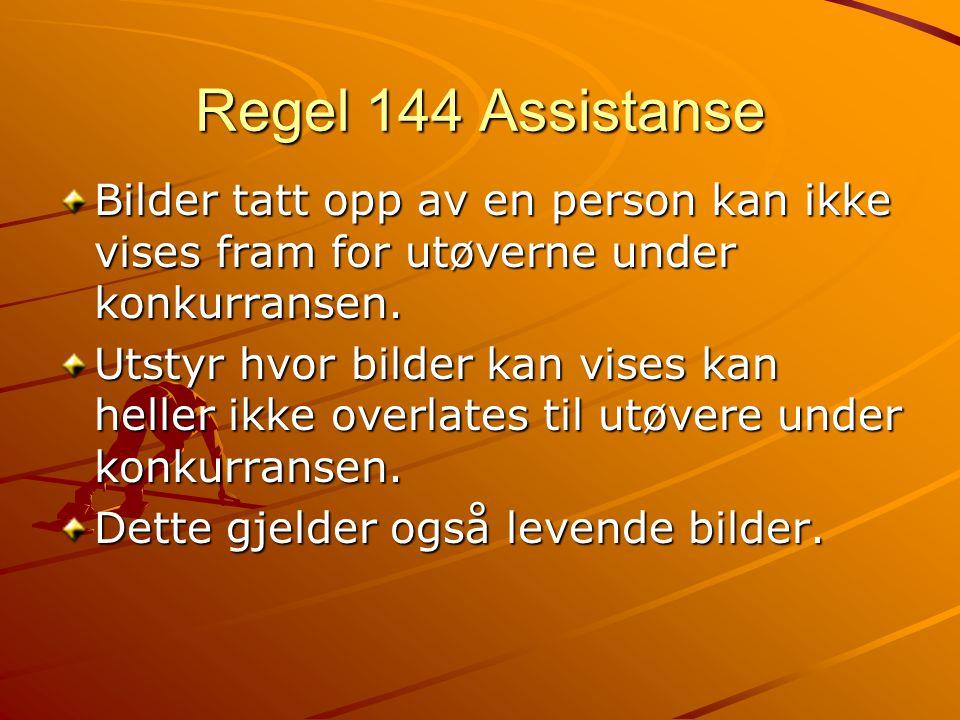 Regel 144 Assistanse Bilder tatt opp av en person kan ikke vises fram for utøverne under konkurransen.