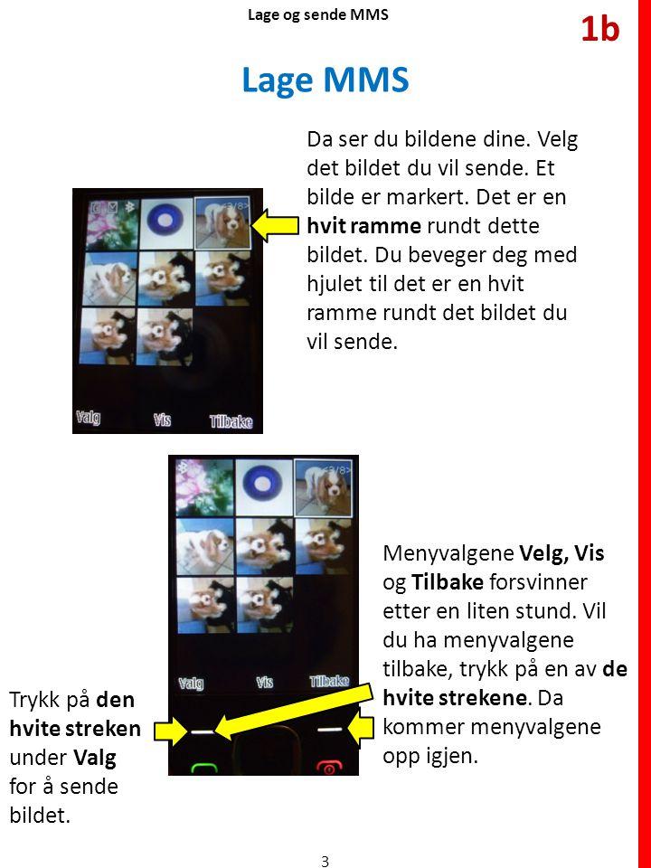 Lage MMS Lage og sende MMS Da ser du bildene dine. Velg det bildet du vil sende. Et bilde er markert. Det er en hvit ramme rundt dette bildet. Du beve